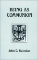 Being as Communion: Studies in Personhood and the Church (Contemporary Greek Theologians Series, No 4)