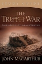 The Truth War Study Guide: Fighting for Certainty in an Age of Deception
