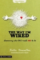 The Way I'm Wired: Discovering Who God Made Me to Be