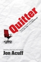 Quitter: Closing the Gap Between Your D...