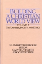 Building a Christian World View, Volume 2: The Universe, Society, and Ethics