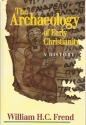 The Archaeology of Early Christianity: A History