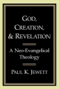 God, Creation, and Revelation: A Neo-Evangelical Theology