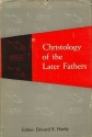 Christology of the Later Fathers (Library of Christian Classics, Volume III)