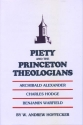 Piety and the Princeton Theologians: Archibald Alexander, Charles Hodge, and Benjamin Warfield