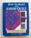 How to Make an Amish Quilt: More Than 80 Beautiful Patterns from the Quilting Heartland of America