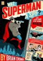 Was Superman a Spy?: And Other Comic Bo...