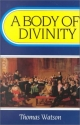 A Body of Divinity: Contained in Sermons upon the Westminster Assembly's Catechism (Body of Practical Divinity)
