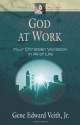God at Work: Your Christian Vocation in All of Life (Focal Point Series)