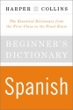 HarperCollins Beginner's Spanish Dictionary: The Essential Dictionary From the First Class to the Final Exam
