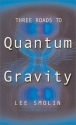 Three Roads To Quantum Gravity (Science Masters)