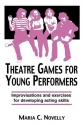 Theatre Games for Young Performers: Improvisations and Exercises for Developing Acting Skills (Contemporary Drama)