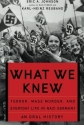 What We Knew: Terror, Mass Murder, and Everyday Life in Nazi Germany