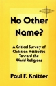 No Other Name?: A Critical Survey of Christian Attitudes Toward the World Religions (American Society of Missiology Series)