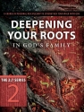 Deepening Your Roots in God's Family: A Course in Personal Discipleship to Strengthen Your Walk with God (The Updated 2:7 Series)