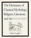 Dictionary of Classical Mythology, Religion, Literature & Art
