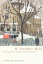 W. Stanford Reid: An Evangelical Calvinist In The Academy (McGill-Queen's Studies in the History of Religion, Series Two)