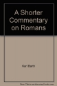 A Shorter Commentary on Romans