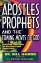 Apostles, Prophets and the Coming Moves of God: God's End-Time Plans for His Church and Planet Earth