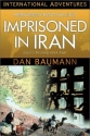 Imprisoned in Iran: Love's Victory over Fear (International Adventures)