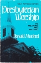 Presbyterian Worship: Its Meaning and Method