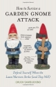 How to Survive a Garden Gnome Attack: D...
