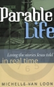 Parable Life: Living the Stories of Jesus in Real Time