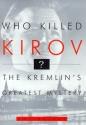 Who Killed Kirov?: The Kremlin's Greatest Mystery