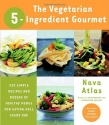 The Vegetarian 5-Ingredient Gourmet: 25...