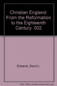Christian England: From the Reformation to the Eighteenth Century