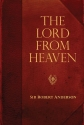The Lord from Heaven (Sir Robert Anderson Library Series)
