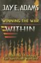 Winning the War Within: A Biblical Strategy for Spiritual Warfare