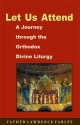 Let Us Attend, A Journey Through the Orthodox Divine Liturgy
