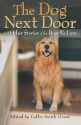 Dog Next Door, The: And Other Stories of the Dogs We Love