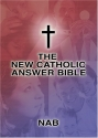 The New Catholic Answer Bible: The New American Bible