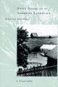Ansel Adams and the American Landscape: A Biography