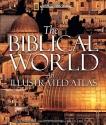 The Biblical World: An Illustrated Atlas