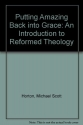 Putting Amazing Back into Grace: An Introduction to Reformed Theology
