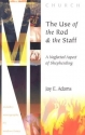 The Use of the Rod and Staff: A Neglected Aspect of Shepherding (Ministry Monographs for Modern Times)