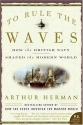 To Rule the Waves: How the British Navy Shaped the Modern World (P.S.)