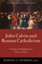 John Calvin and Roman Catholicism: Crit...