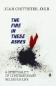 The Fire in These Ashes: A Spirituality...