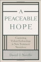 Peaceable Hope, A: Contesting Violent E...
