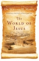 World of Jesus, The: Making Sense of the People and Places of Jesus' Day