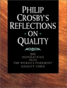 Philip Crosby's Reflections on Quality: 295 Inspirations from the World's Foremost Quality Guru