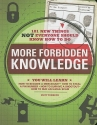 More Forbidden Knowledge: 101 New Thing...