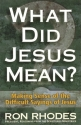 What Did Jesus Mean? Making Sense of the Difficult Sayings of Jesus