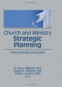 Church and Ministry Strategic Planning: From Concept to Success (Haworth Marketing and Resources)