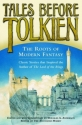 Tales Before Tolkien: The Roots of Mode...