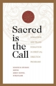 Sacred Is the Call: The Transformational Work of Spiritual Direction Programs for Personal and Professional Growth (Crossroad Book)